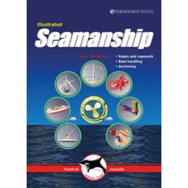 Illustrated Seamanship - Ropes and ropework, Boat handling, Anchoring 2e