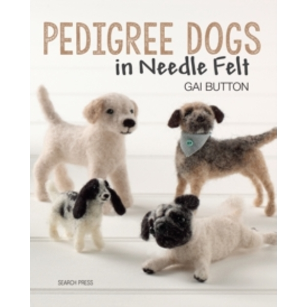 Pedigree Dogs in Needle Felt by Gai Button (Paperback, 2014)