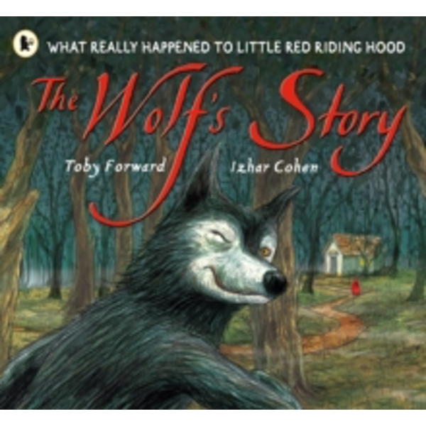 The Wolf's Story : What Really Happened to Little Red Riding Hood