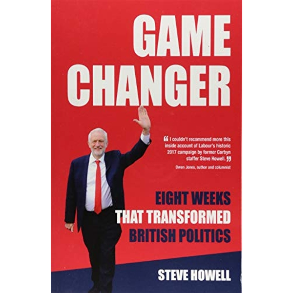GAME CHANGER Eight Weeks That Transformed British Politics Inside Corbyn's Election Machine Paperback / softback 2018