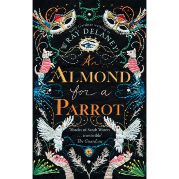 An Almond for a Parrot: the gripping and decadent historical page turner for 2017 by Sally Gardner (Paperback, 2017)