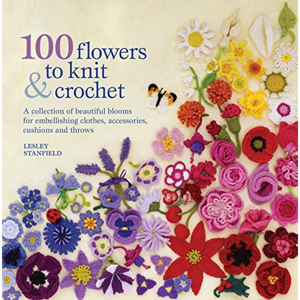 100 Flowers to Knit and Crochet: A Collection of Beautiful Blooms for Embellishing Clothes, Accessories, Cushions and Throws by Lesley Stanfield (Paperback, 2009)