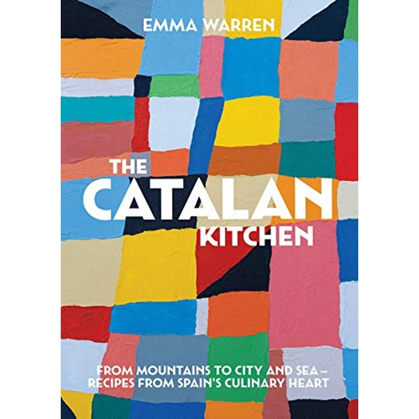 The Catalan Kitchen From mountains to city and sea - recipes from Spain's culinary heart Hardback 2018