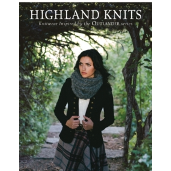 Highland Knits : Knitwear Inspired by the Outlander Series