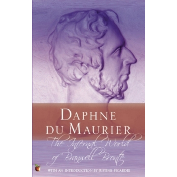 The Infernal World Of Branwell Bronte by Daphne Du Maurier (Paperback, 2006)