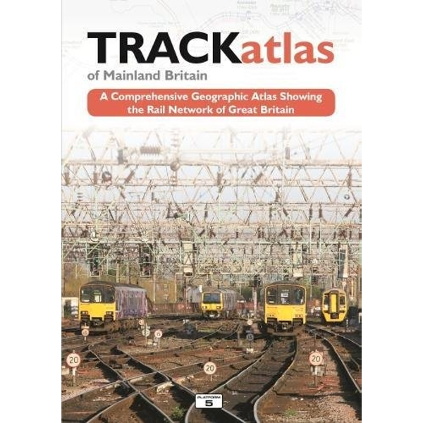 TRACKatlas of Mainland Britain A Comprehensive Geographic Atlas Showing the Rail Network of Great Britain Hardback 2017
