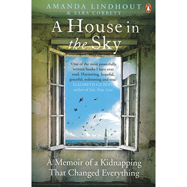 A House in the Sky: A Memoir of a Kidnapping That Changed Everything by Sara Corbett, Amanda Lindhout (Paperback, 2014)