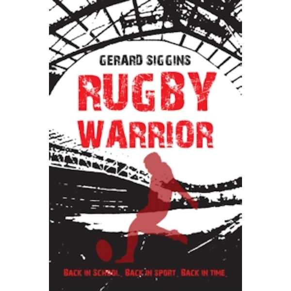 Rugby Warrior: Back in School. Back in Sport. Back in Time by Gerard Siggins (Paperback, 2014)
