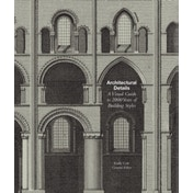 Architectural Details : A Visual Guide to 2000 Years of Building Styles