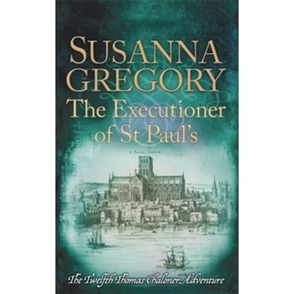 The Executioner of St Paul's : The Twelfth Thomas Chaloner Adventure