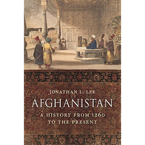 Afghanistan A History from 1260 to the Present Day Hardback 2018