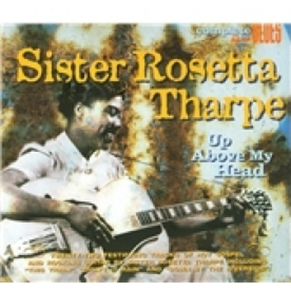 Sister Rosetta Tharpe Up Above My Head CD