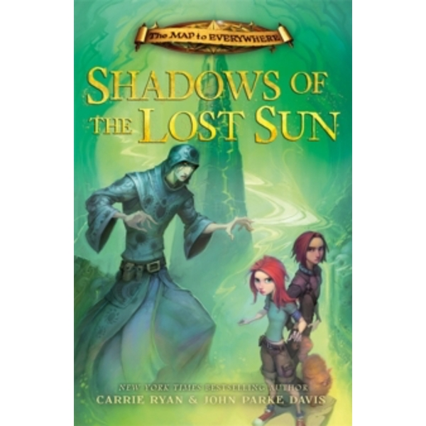 The Map to Everywhere: Shadows of the Lost Sun : Book 3