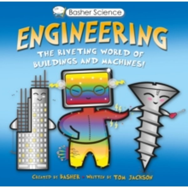 Basher Science: Engineering : Machines and Buildings