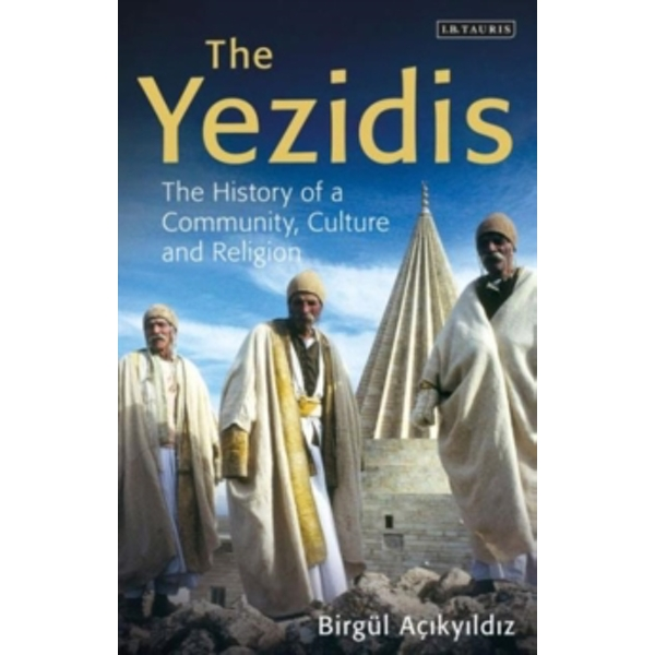 The Yezidis : The History of a Community, Culture and Religion