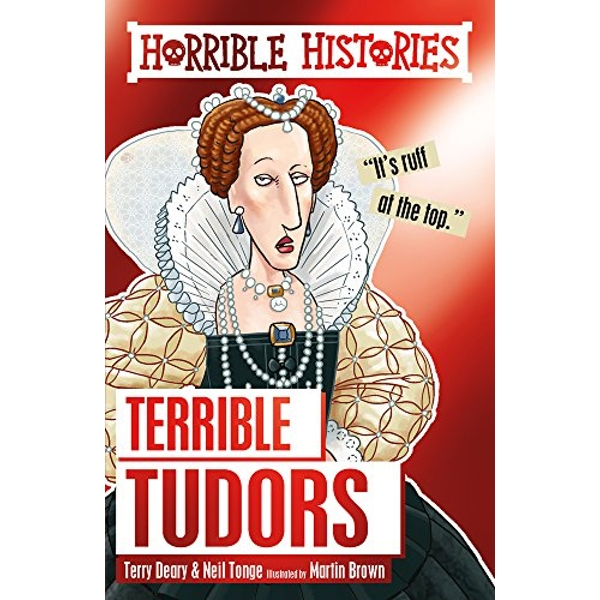 Terrible Tudors by Terry Deary, Neil Tonge (Paperback, 2017)