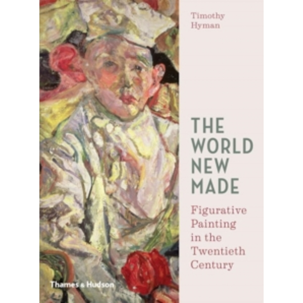 The World New Made: Reshaping Figurative Painting in the Twentieth Century