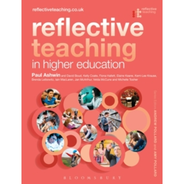Reflective Teaching in Higher Education by Dr. Jan McArthur, Elaine Keane, Velda McCune, Kelly Coate, Brenda Lebowitz, David Boud, Fiona Hallet, Iain MacLaren, Paul Ashwin, Kerri-Lee Krause (