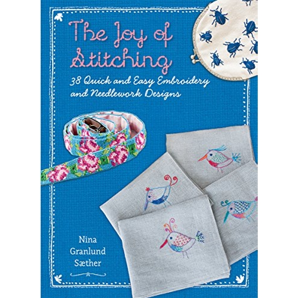 The Joy of Stitching: 38 Quick & Easy Embroidery & Needlework Designs by Nina Granlund Sther (Paperback, 2016)