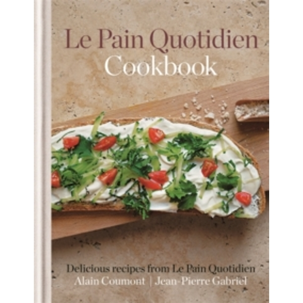 Le Pain Quotidien Cookbook: Delicious recipes from Le Pain Quotidien by Alain Coumont, Jean-Pierre Gabriel (Hardback, 2013)