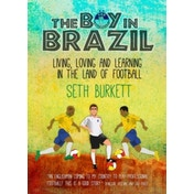 The Boy in Brazil: Living, Loving and Learning  in the Land of Football by Seth Burkett (Paperback, 2014)
