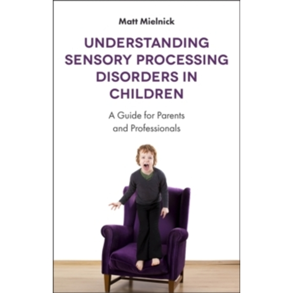 Understanding Sensory Processing Disorders in Children : A Guide for Parents and Professionals