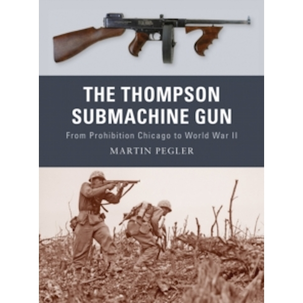 The Thompson Submachine Gun : From Prohibition Chicago to World War II : No. 1