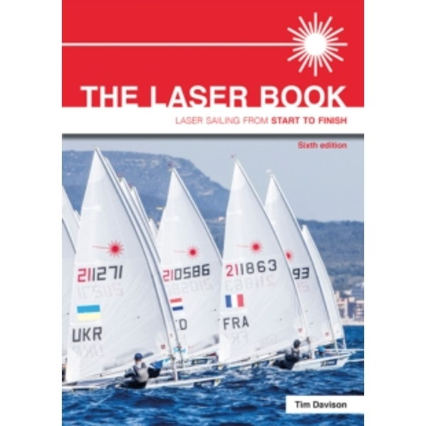 The Laser Book - Laser Sailing from Start to Finish 6th edition