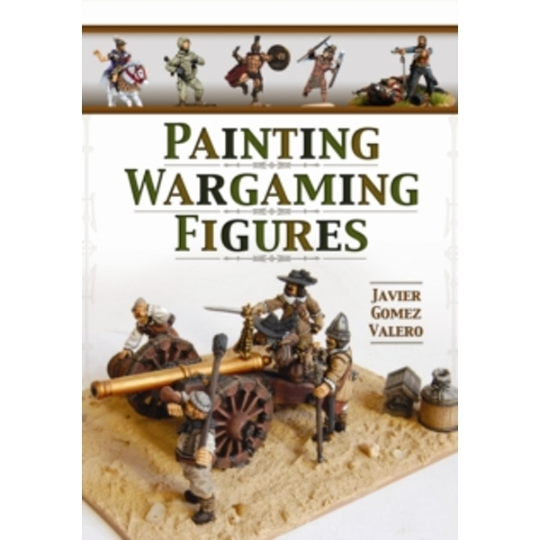 Painting Wargaming Figures by Javier Gomez Valero (Paperback, 2014)