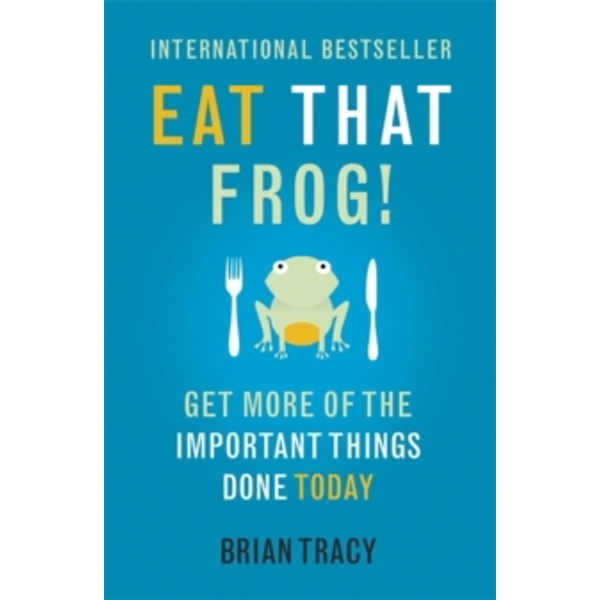 Eat That Frog! : Get More of the Important Things Done - Today!
