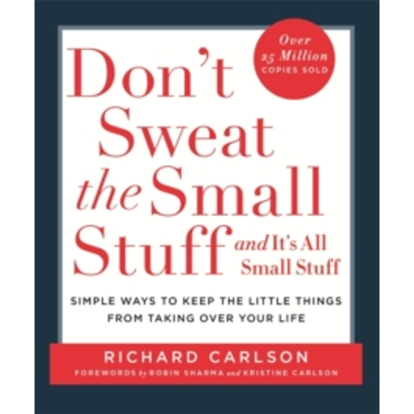 Don't Sweat the Small Stuff: Simple Ways to Keep the Little Things from Overtaking Your Life by Richard Carlson (Paperback, 1998)