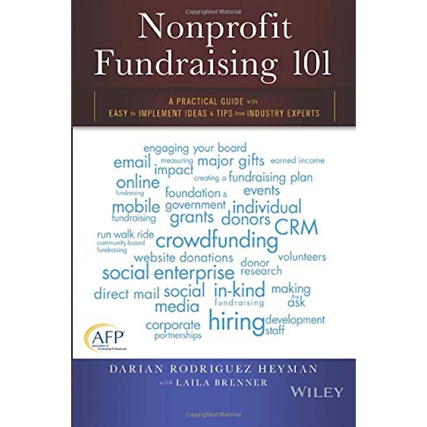 Nonprofit Fundraising 101: A Practical Guide to Easy to Implement Ideas and Tips From Industry Experts by Darian Rodriguez Heyman (Paperback, 2016)