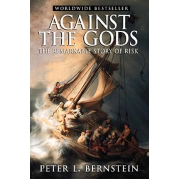 Against the Gods : The Remarkable Story of Risk