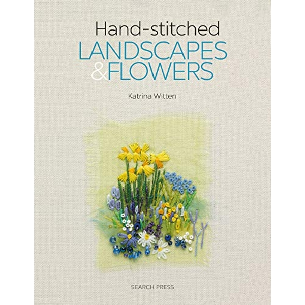 Hand-stitched Landscapes & Flowers 10 Charming Embroidery Projects with Templates Paperback / softback 2019