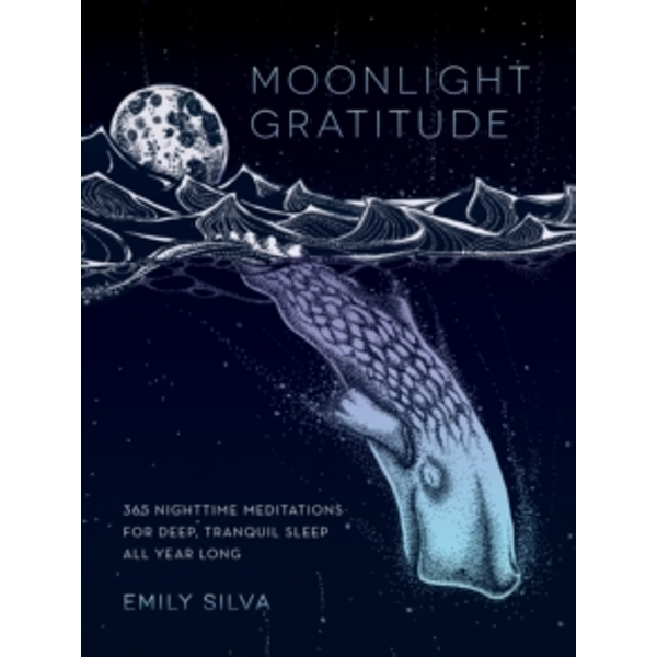 Moonlight Gratitude : 365 Nighttime Meditations for Deep, Tranquil Sleep All Year Long
