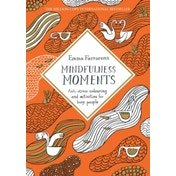 Mindfulness Moments : Anti-stress colouring and activities for busy people