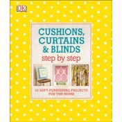 Cushions, Curtains and Blinds Step by Step: 25 Soft-Furnishing Projects for the Home by DK (Hardback, 2017)