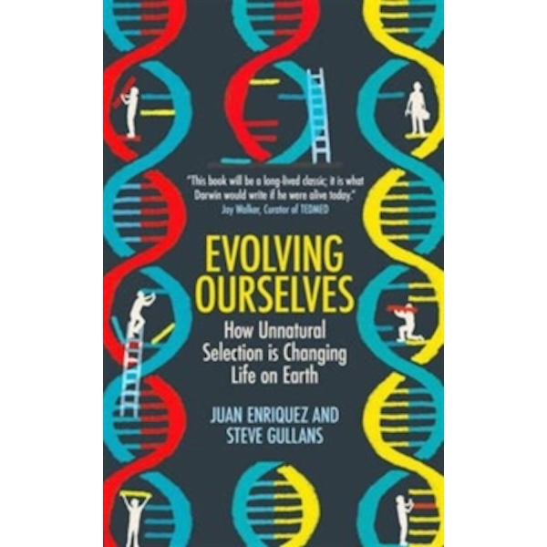 Evolving Ourselves: How Unnatural Selection is Changing Life on Earth by Juan Enriquez, Steve Gullans (Paperback, 2015)
