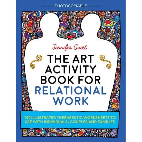 The Art Activity Book for Relational Work: 100 Illustrated Therapeutic Worksheets to Use with Individuals, Couples and Families by Jennifer Guest (Paperback, 2017)