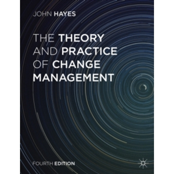 The Theory and Practice of Change Management by John Hayes (Paperback, 2014)