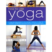 How to Use Yoga: A Step-by-step Guide to the Iyengar Method of Yoga for Relaxation, Health and Well-being by Mira Mehta (Paperback, 2010)