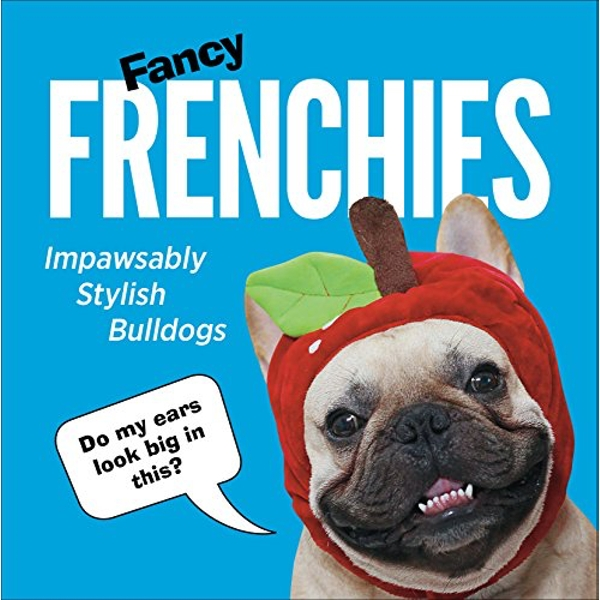 Fancy Frenchies French Bulldogs in Costumes Hardback 2018