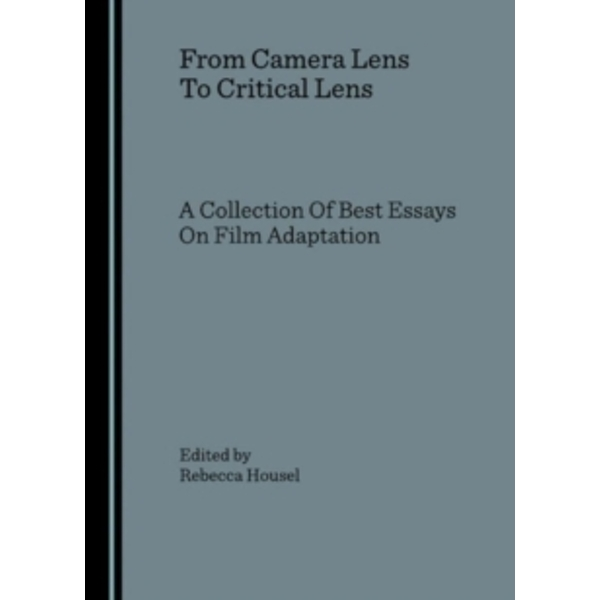 From Camera Lens to Critical Lens: A Collection of Best Essays on Film Adaptation by Cambridge Scholars Publishing (Hardback, 2006)