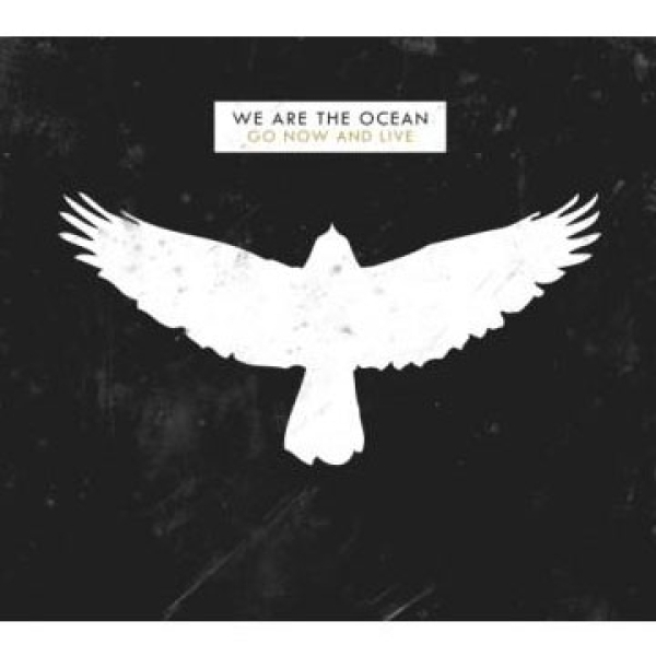 We Are The Ocean - Go Now And Live CD