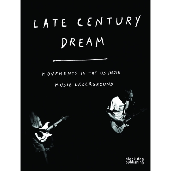 Late Century Dream: Movements in the US Indie Music Underground Paperback – 30 Sep 2013