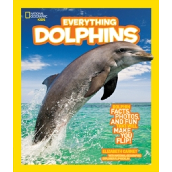 Everything Dolphins : Dolphin Facts, Photos, and Fun That Will Make You Flip