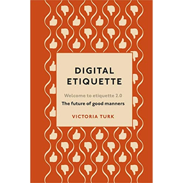 Digital Etiquette Everything you wanted to know about modern manners but were afraid to ask Hardback 2019