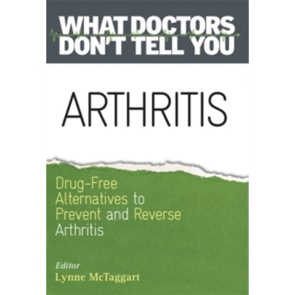 Arthritis: Drug-Free Alternatives to Prevent and Reverse Arthritis by Lynne McTaggart (Paperback, 2016)