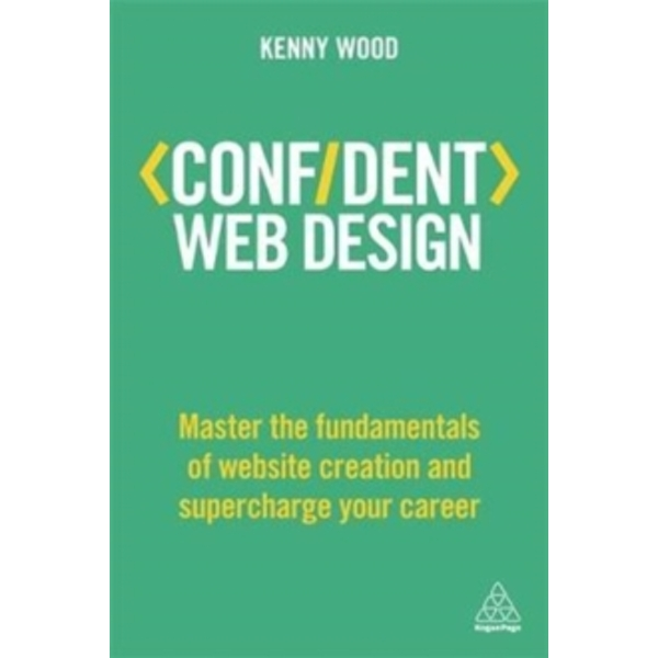 Confident Web Design : Master the Fundamentals of Website Creation and Supercharge Your Career