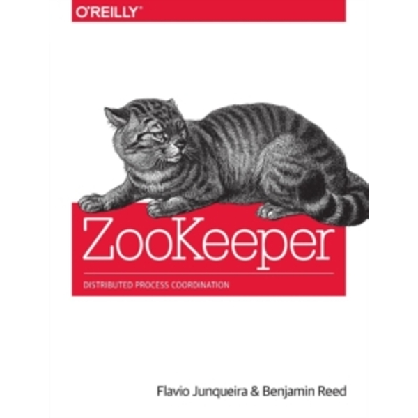 ZooKeeper: Distributed Process Coordination by Benjamin Reed, Flavio Junqueira (Paperback, 2013)